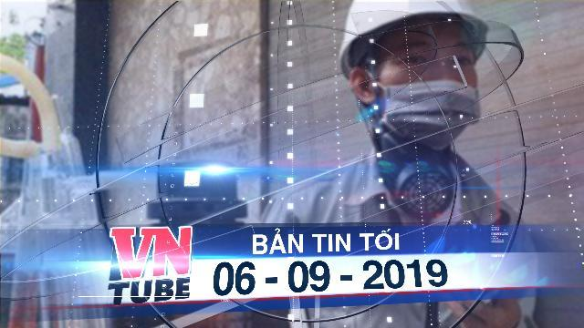 Bản tin VnTube tối 06-09-2019: Mời chuyên gia nước ngoài giám định sau vụ cháy Rạng Đông