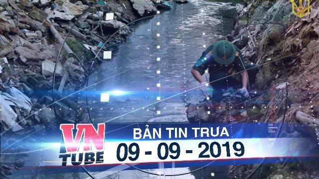 Bản tin VnTube trưa 09-09-2019: Binh chủng Hóa học lấy mẫu, lên phương án tiêu độc Nhà máy Rạng Đông