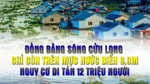 ĐBSCL chỉ còn trên mực nước biển 0,8m, nguy cơ di tản 12 triệu người