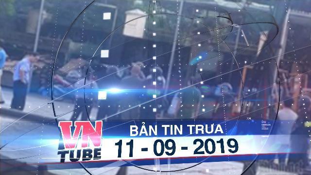 Bản tin VnTube trưa 11-09-2019: Phát hiện xưởng sản xuất ma túy cực lớn do người Trung Quốc cầm đầu