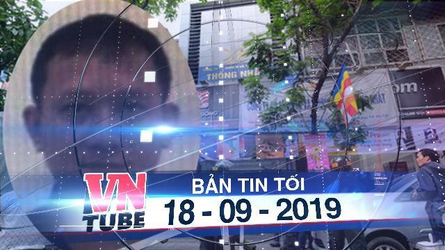 Bản tin VnTube tối 18-09-2019: Interpol truy nã đỏ ông chủ Nhật Cường Mobile Bùi Quang Huy