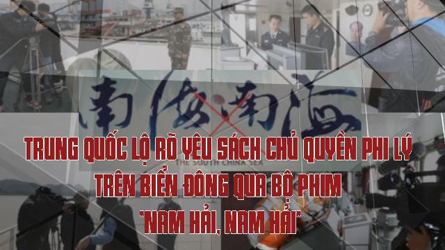 """Trung Quốc lộ rõ yêu sách chủ quyền phi lý trên biển Đông qua bộ phim """"Nam Hải, Nam Hải"""""""