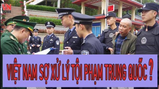 Việt Nam sợ xử lý tội phạm Trung Quốc?