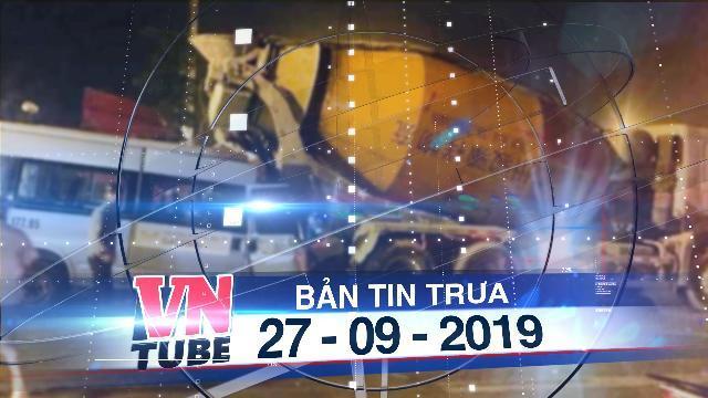 Bản tin VnTube trưa 27-09-2019: Ôtô đưa đón học sinh Gateway tông vào đuôi xe bồn