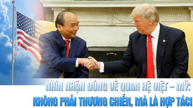 Nhìn nhận đúng về quan hệ Việt - Mỹ: Không phải thương chiến, mà là hợp tác!