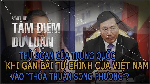 Thủ đoạn của Trung Quốc khi gán Bãi Tư Chính của Việt Nam vào thỏa thuận song phương