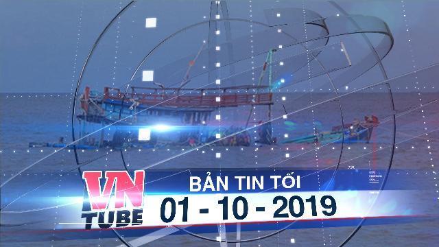 Bản tin VnTube tối 01-10-2019: Tàu Trung Quốc từ chối cứu hộ tàu cá Việt Nam trôi dạt ở Hoàng Sa