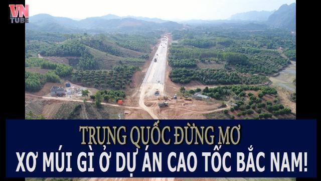 Trung Quốc đừng mơ xơ múi gì ở dự án cao tốc Bắc Nam!.mp4