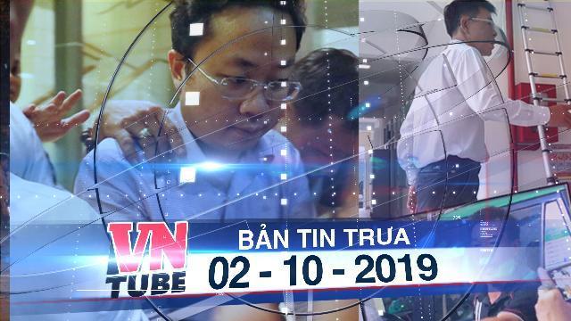 Bản tin VnTube trưa 02-10-2019:Khởi tố, bắt tạm giam thẩm phán và giảng viên xâm phạm nhà dân