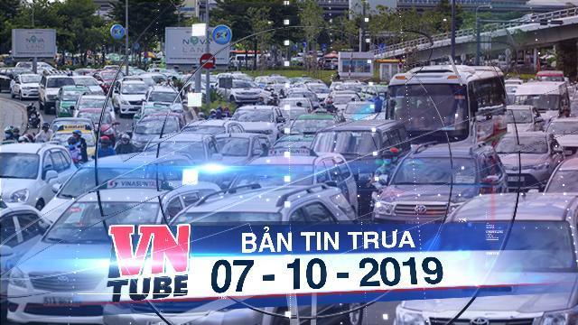 Bản tin VnTube trưa 07-10-2019: TP.HCM tăng phí đăng ký ôtô lên 20 triệu đồng