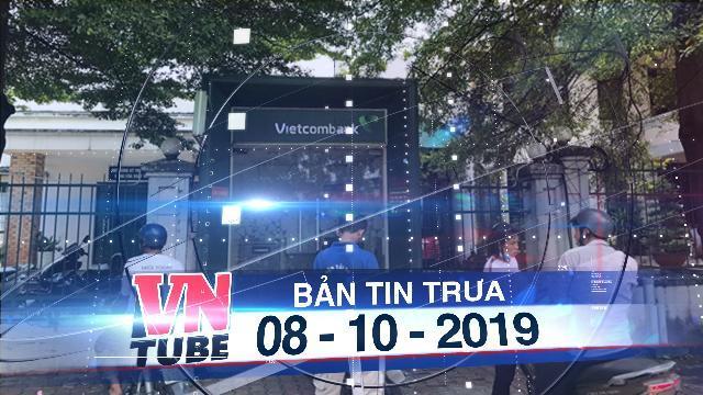 Bản tin VnTube trưa 08-10-2019: Bắt nghi can dùng dao khống chế cướp tiền ngay tại cây ATM