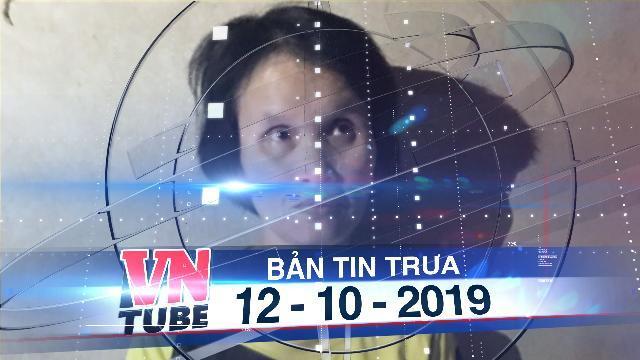 Bản tin VnTube trưa 12-10-2019: Bắt khẩn cấp người giúp việc trộm 300 triệu của chủ nhà