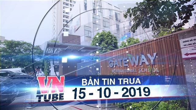 Bản tin VnTube trưa 15-10-2019: Vụ học sinh lớp 1 trường Gateway tử vong: Khởi tố cô giáo chủ nhiệm