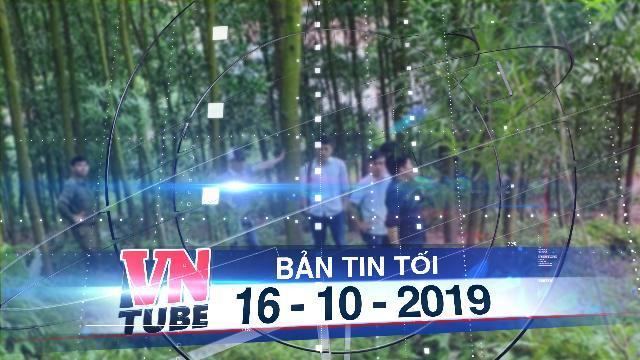 Bản tin VnTube tối 16-10-2019: Phó Chủ tịch xã tử vong bất thường trên đỉnh núi