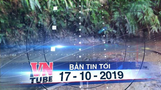 Bản tin VnTube tối 17-10-2019: Khởi tố vụ án hình sự đổ dầu thải vào nguồn nước sông Đà