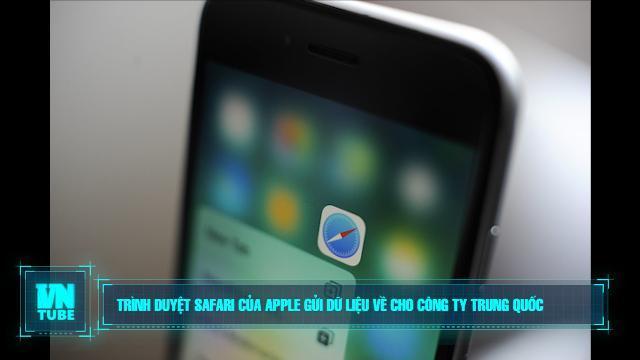 Toàn cảnh an ninh mạng số 3 tháng 10: Trình duyệt Safari của Apple gửi dữ liệu về cho công ty Trung Quốc