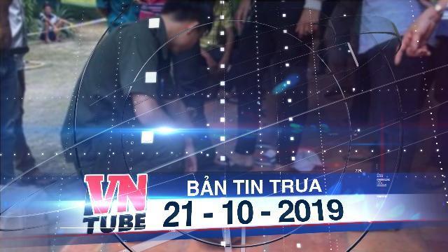 Bản tin VnTube trưa 21-10-2019: Nghi can sát hại, móc mắt cụ ông 84 tuổi đã tử vong