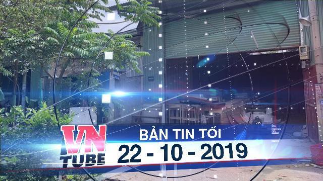 Bản tin VnTube tối 22-10-2019: Phó Chủ tịch HĐND quận Thủ Đức xây hàng loạt nhà không phép