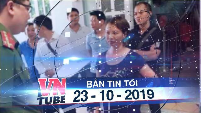 Bản tin VnTube tối 23-10-2019: Đề nghị truy tố 9 bị can vụ sát hại nữ sinh giao gà Cao Mỹ Duyên