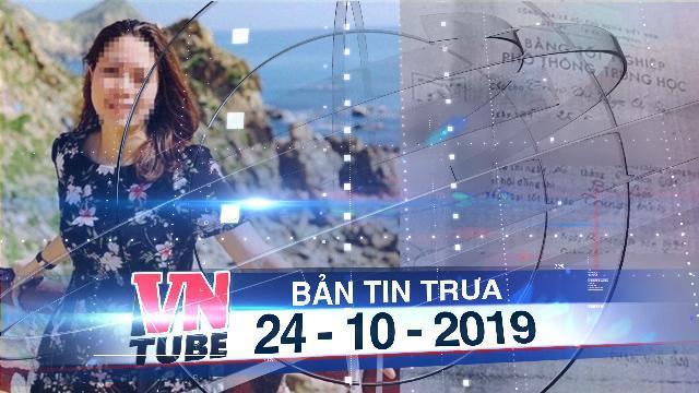 Bản tin VnTube trưa 24-10-2019: Khai trừ Đảng nữ trưởng phòng dùng bằng của chị để thăng tiến
