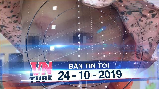 Bản tin VnTube tối 24-10-2019: Bé gái 14 tháng tuổi bầm tím mặt sau ngày đi học đầu tiên