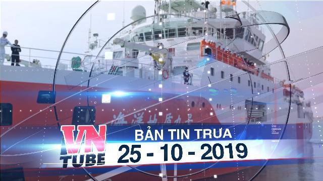 Bản tin VnTube trưa 25-10-2019: Tàu Hải Dương Địa chất 8 rút khỏi vùng biển Việt Nam