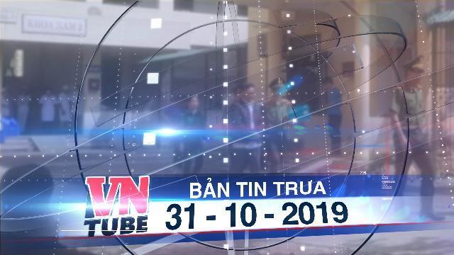 Bản tin VnTube trưa 31-10-2019: Bắt tạm giam 3 bác sĩ đều là trưởng khoa Bệnh viện Tâm thần