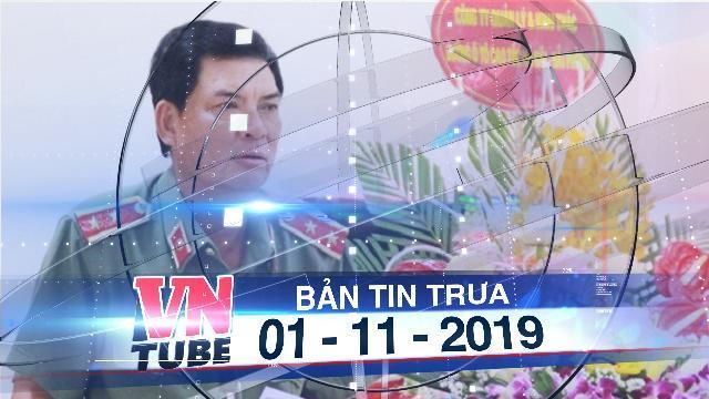 Bản tin VnTube trưa 01-11-2019: Cảnh cáo trung tướng Trình Văn Thống liên quan bảo vệ bí mật nhà nước