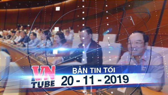 Bản tin VnTube tối 20-11-2019: Quốc hội chốt tăng tuổi nghỉ hưu
