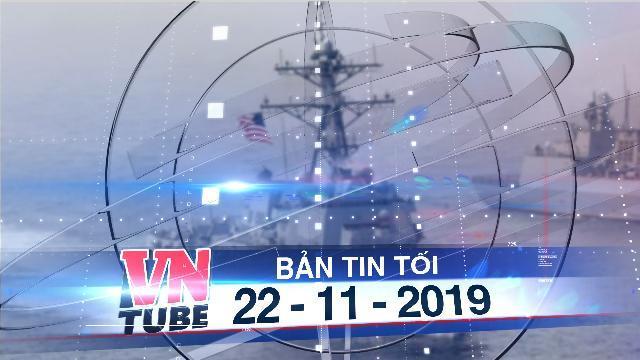Bản tin VnTube tối 22-11-2019: Mỹ đưa 2 tàu tác chiến ra Trường Sa 1 tàu khu trục ra Hoàng Sa