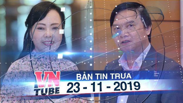 Bản tin VnTube trưa 23-11-2019: Quốc hội chính thức miễn nhiệm bộ trưởng Y tế