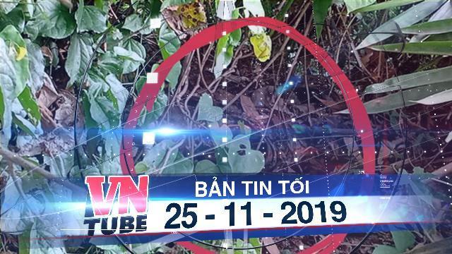 Bản tin VnTube tối 25-11-2019: Vụ 'Hái rau phát hiện nửa thi thể': Tìm thấy thêm phần đầu nạn nhân