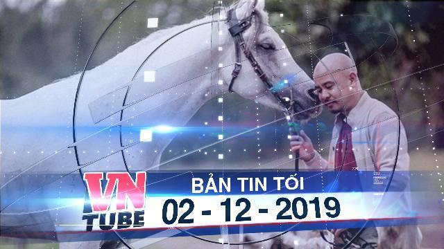 Bản tin VnTube tối 02-12-2019: Bà Diệp Thảo lại yêu cầu giám định tâm thần ông Đặng Lê Nguyên Vũ