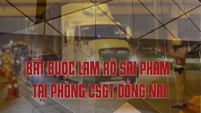 Bắt buộc làm rõ sai phạm tại Phòng CSGT Đồng Nai