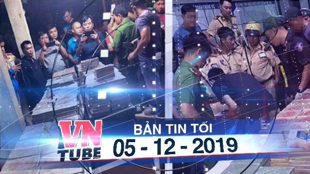 Bản tin VnTube tối 05-12-2019: Bắt giữ đường dây ma túy cực lớn do người Đài Loan cầm đầu