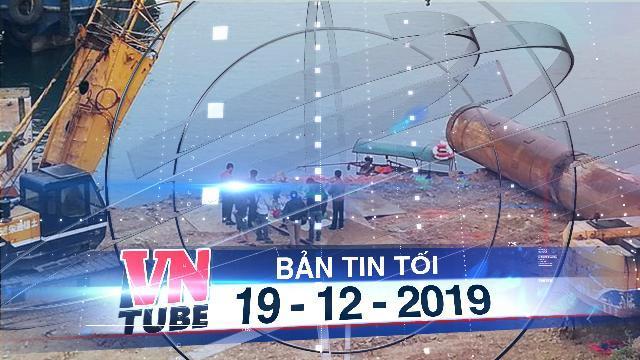 Bản tin VnTube tối 19-12-2019: Sập trụ cầu tạm ở Hòa Bình, một người tử vong