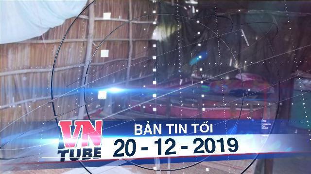 Bản tin VnTube tối 20-12-2019: Điều tra nghi án bà cụ 76 tuổi bị hiếp dâm và cướp tài sản