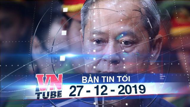 Bản tin VnTube tối 27-12-2019: Ông Nguyễn Hữu Tín bị đề nghị mức án 7 đến 8 năm tù