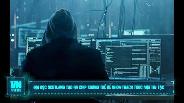 Toàn cảnh an ninh mạng số 4 tháng 12: Đại học Scotland tạo ra chip không thể bẻ khóa thách thức mọi tin tặc