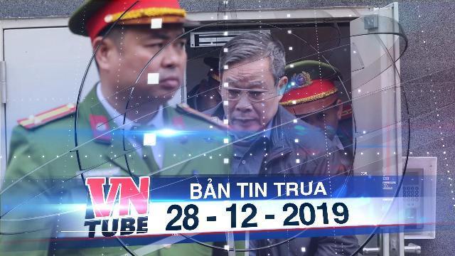 Bản tin VnTube trưa 28-12-2019: Sáng nay tuyên án cựu bộ trưởng Nguyễn Bắc Son