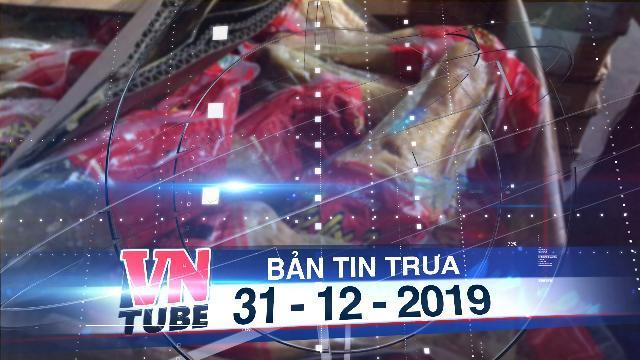 Bản tin VnTube trưa 31-12-2019: Quảng Ninh: Hô biến 12 tấn thịt gà hết hạn sang còn hạn đến năm 2020