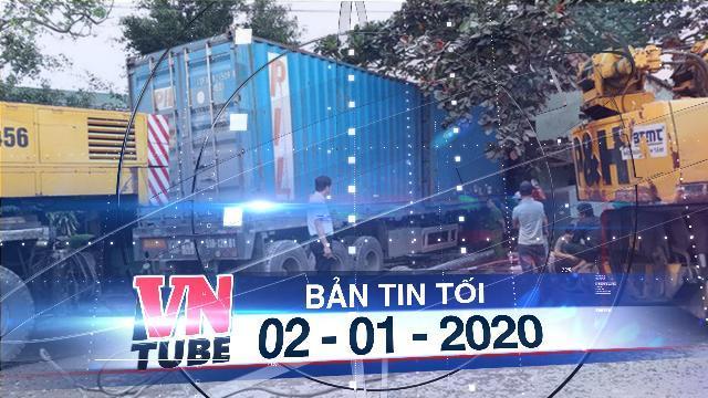 Bản tin VnTube tối 02-01-2020: Xe container tông sập 2 nhà dân, tài xế tử vong trong cabin
