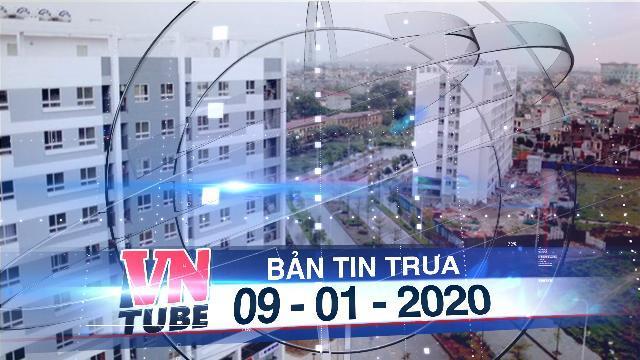 Bản tin VnTube trưa 09-01-2020: Hà Nội xin Thủ tướng cho chỉ định thầu làm nhà ở xã hội tập trung