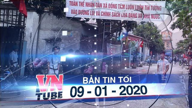 Bản tin VnTube tối 09-01-2020: Ba chiến sỹ công an hy sinh ở Đồng Tâm