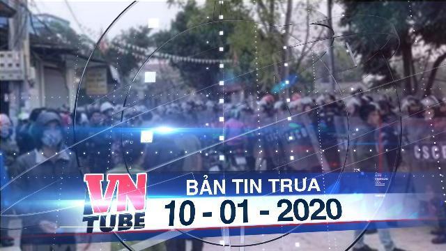 Bản tin VnTube trưa 10-01-2020: Diễn biến vụ Đồng Tâm: Bắt các đối tượng gây rối