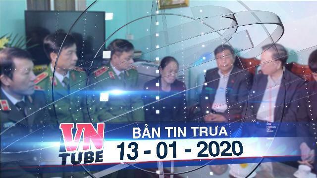 Bản tin VnTube trưa 13-01-2020: Cấp bằng Tổ quốc ghi công cho ba liệt sĩ công an hi sinh ở Đồng Tâm