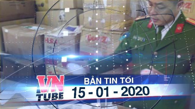 Bản tin VnTube tối 15-01-2020: Triệt phá đường dây sản xuất tân dược giả quy mô lớn