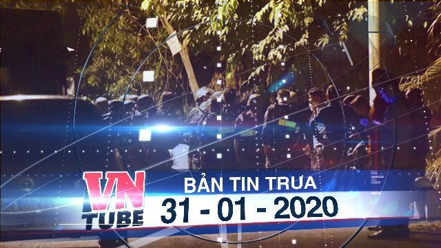 Bản tin VnTube trưa 31-01-2020: Nghi can xả súng tại Củ Chi có thể không còn tại vị trí vây ráp
