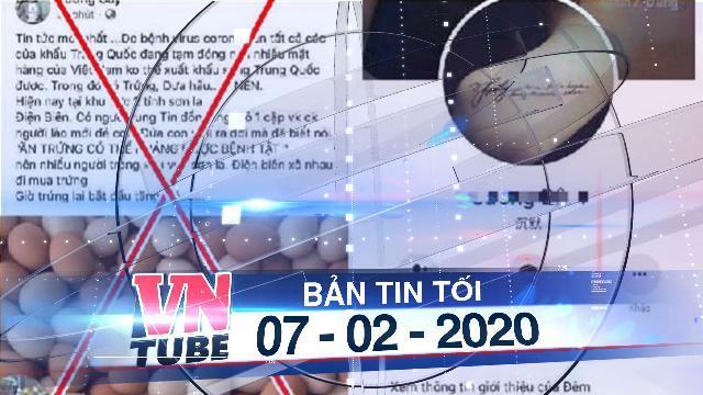 """Bản tin VnTube tối 07-02-2020: Bác tin đồn trẻ sơ sinh """"tiên tri"""" ăn trứng luộc chống được corona"""