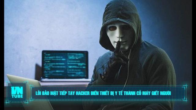 Toàn cảnh an ninh mạng số 2 tháng 2: Lỗi bảo mật tiếp tay hacker biến thiết bị y tế thành cỗ máy giết người